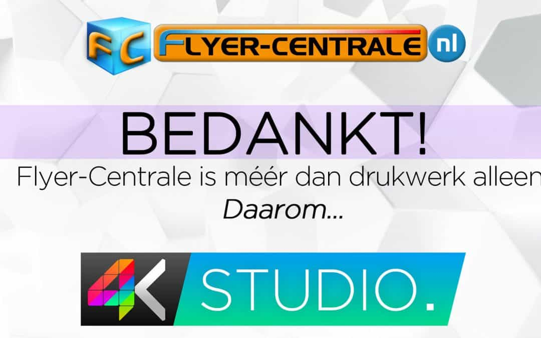 4KStudio, want Flyer-Centrale is meer dan drukwerk alleen