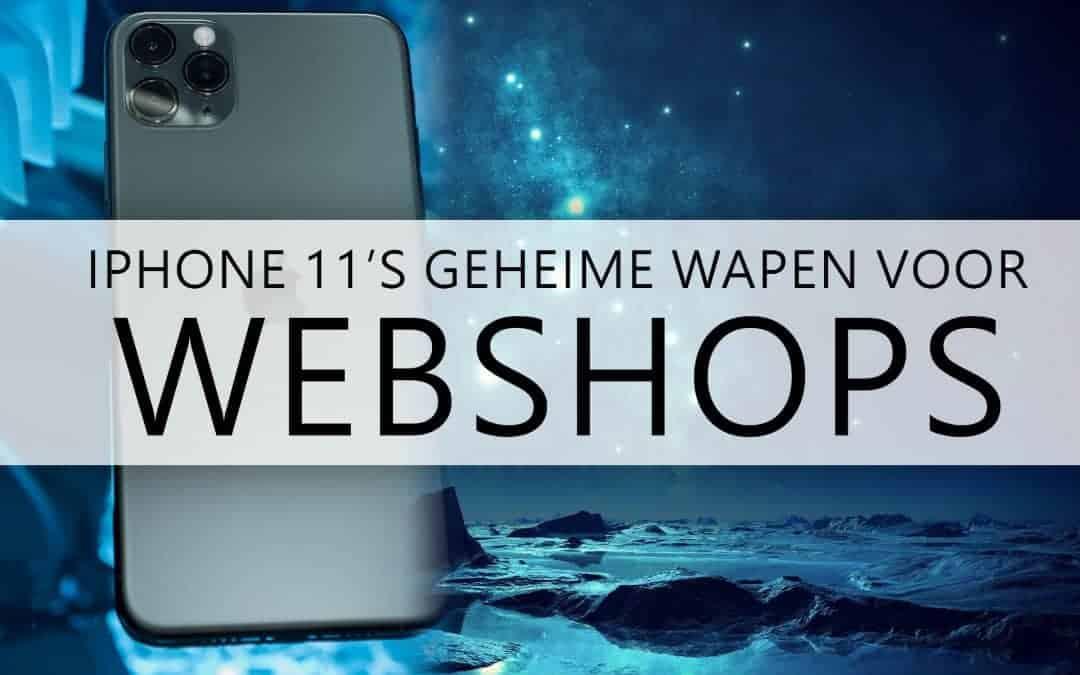 De iPhone 11 (PRO) is door deze eigenschap een perfecte partner voor webshop-eigenaren