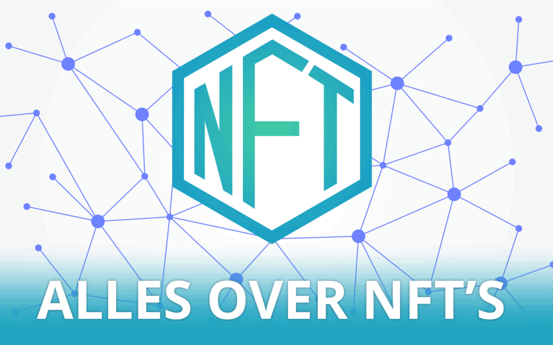 Wat is Non Fungible Tokens en Alles over NFT's Cryptokunst handleiding